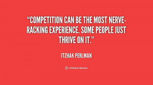 Competition can be the most nerve-racking experience. Some people just ...