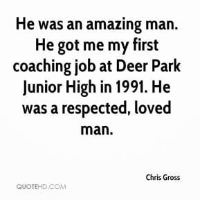 Chris Gross - He was an amazing man. He got me my first coaching job ...