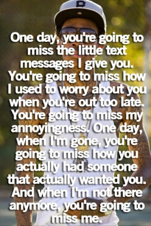 One day you're going to miss me