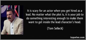 ... make them want to get inside the lead character's head. - Tom Selleck