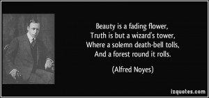 fading flower, Truth is but a wizard's tower, Where a solemn death ...