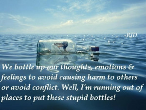 Bottling up one's feelings. Harmful to you and the Other.