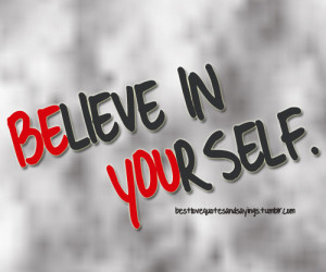 just believe in yourselfFollow best love quotes and sayings for more ...