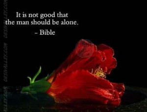 BIBLE QUOTES,It is not good that the man should be alone