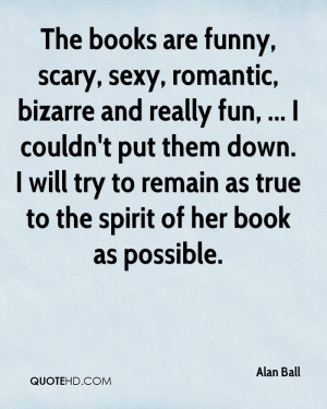 The books are funny, scary, sexy, romantic, bizarre and really fun ...