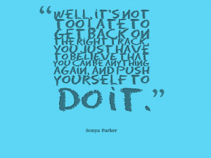 Well Its Not Too Late To Get Back On The Right Track You Just Have To ...