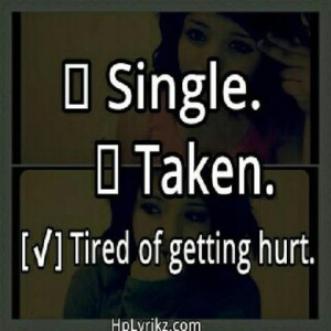 Tired Of Being Hurt Quotes Tired of getting hurt.