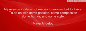My mission in life is not merely to survive, but to thrive. To do so ...