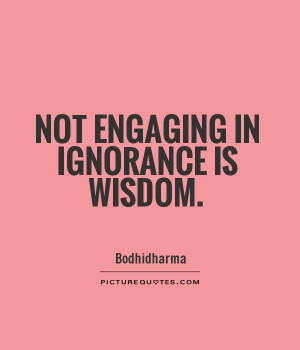 Not engaging in ignorance is wisdom Picture Quote #1