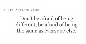 ... of being different, Be afraid of being the same as everyone else