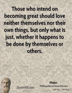 Those who intend on becoming great should love neither themselves nor ...