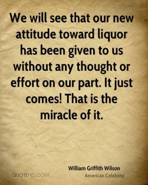We will see that our new attitude toward liquor has been given to us ...