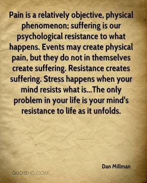 Dan Millman - Pain is a relatively objective, physical phenomenon ...
