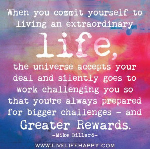 ... prepared for bigger challenges — and greater rewards. -Mike Dillard