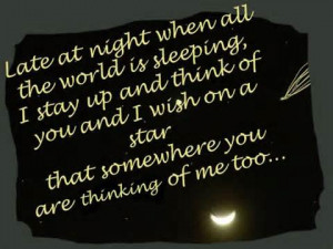 Late at night when all the world is sleeping, I stay up and think of ...