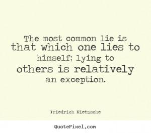 ... one lies to himself; lying.. Friedrich Nietzsche inspirational quotes