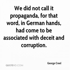 We did not call it propaganda, for that word, in German hands, had ...