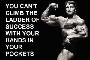 You can't climb the ladder of success with your hands in your pocket.