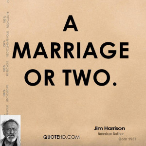 Jim Harrison Marriage Quotes