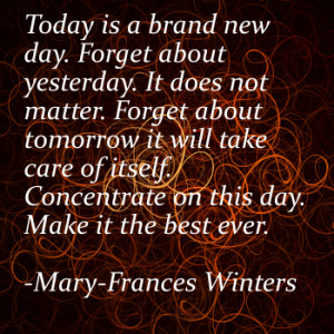 Brand New Quotes today is a brand new day.