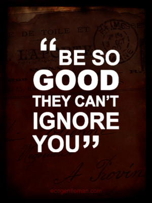Burgundy red graphic quotes design by Eco Gentleman - Be so good they ...