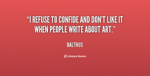 balthus quotes i refuse to confide and don t like it when people write ...