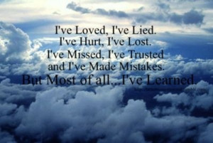 ... Ive made mistakes... but most of all... Ive learned! quotes-sayings-i