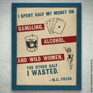 Fields Spent His Money Well - 8x10 Print - Quote about, Alcohol ...