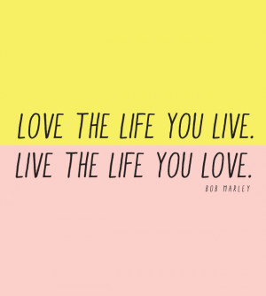 Live The Life You Love All Bob Marley Quotes