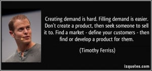demand is hard. Filling demand is easier. Don't create a product ...