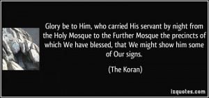 Glory be to Him, who carried His servant by night from the Holy Mosque ...