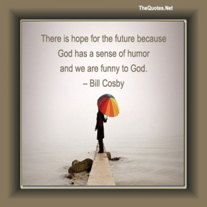Bill cosby, quotes, sayings, hope, future, god, positive