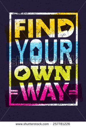Find Your Own Way Motivation Quote. Creative Vector Poster Concept ...