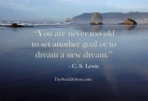 You are never too old to set another goal or to dream a new dream. C ...