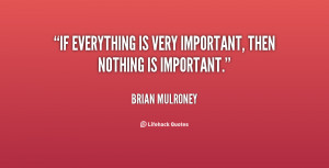 If everything is very important, then nothing is important.""