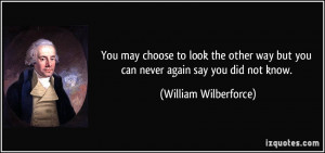 ... but you can never again say you did not know. - William Wilberforce
