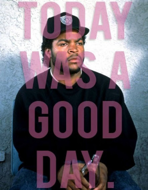 ice cube today was a good day -