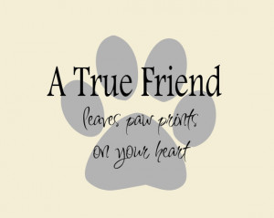 True Friend... Leaves Paw Prints on Your Heart Dog Quote Vinyl Wall ...