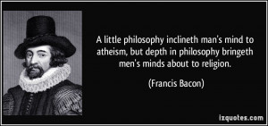 philosophy inclineth man's mind to atheism, but depth in philosophy ...