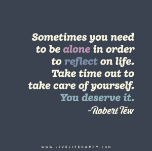 """... Take time out to take care of yourself. You deserve it."""" – Robert"""