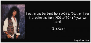More Eric Carr Quotes