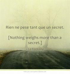 Rien ne pese tant que un secret. [Nothing weighs more than a secret ...