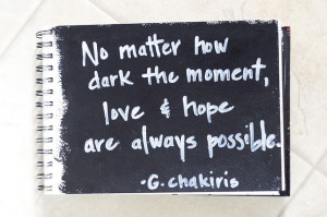... dark the moment, love and hope are always possible. ~ George Chakiris