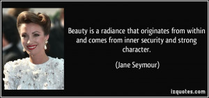 ... and comes from inner security and strong character. - Jane Seymour