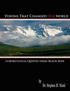 Visions that Changed Our World: Inspirational Quotes from Black Men