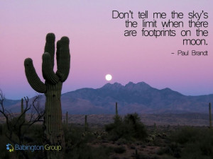 ... sky's the limit when there are footprints on the moon' - Paul Brandt