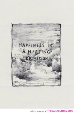 happiness-fleeting-delusion-life-quotes-sayings-pictures.jpg