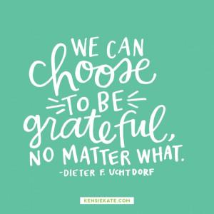 Happy Sunday! Quote from Dieter F. Uchtdorf #gratitude #LDS #Mormon