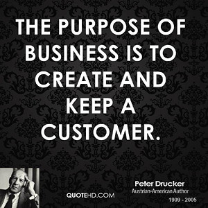 Peter Drucker Quote: The Purpose Of Business Is To Create And Keep A ...