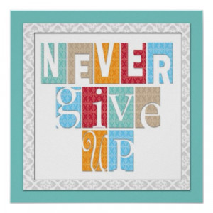 Never Give Up Motivational Quote Artwork Poster print